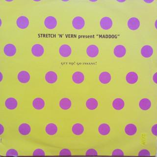 "12"" Stretch 'N' Vern* Present ""Maddog"" - Get Up! Go Insane!"
