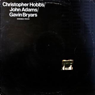 LP Christopher Hobbs / John Adams / Gavin Bryars ‎– Ensemble Pieces